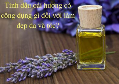Tinh dầu oải hương có công dụng gì đối với làm đẹp da và tóc?