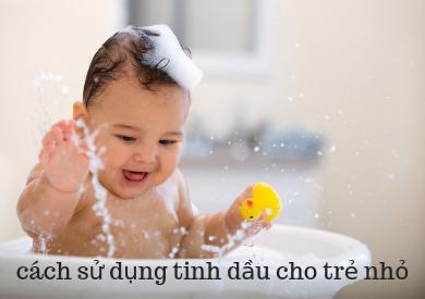 Hướng dẫn một số cách sử dụng tinh dầu cho trẻ nhỏ