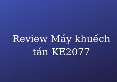 Review Máy khuếch tán KE2077