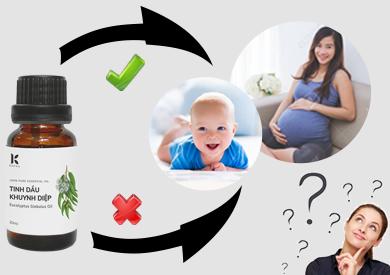 Tinh dầu khuynh diệp có dùng được cho phụ nữ có thai và em bé sơ sinh không?